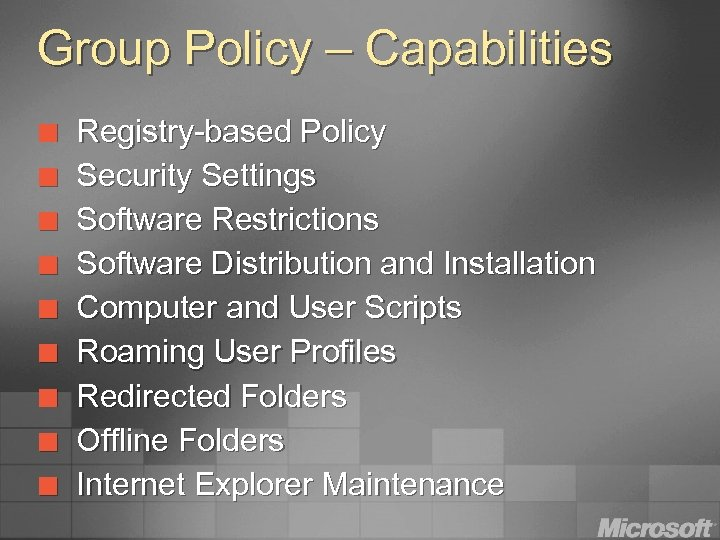 Group Policy – Capabilities ¢ ¢ ¢ ¢ ¢ Registry-based Policy Security Settings Software