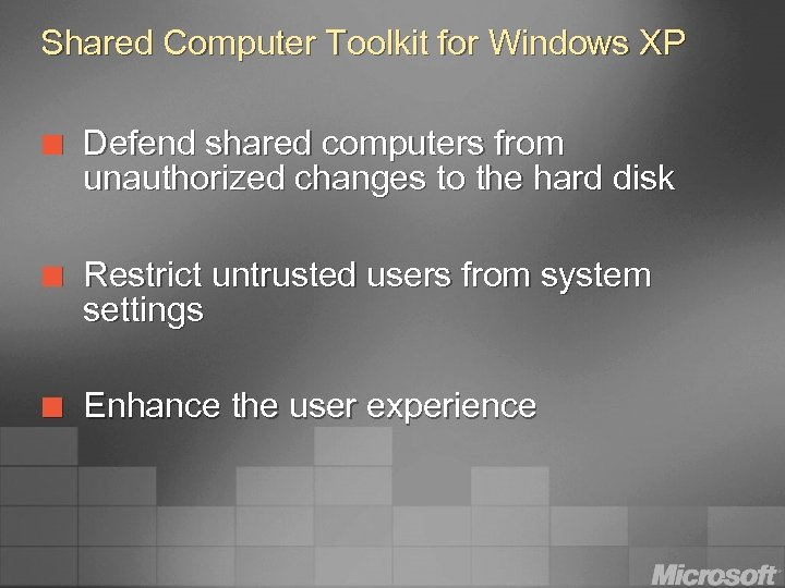 Shared Computer Toolkit for Windows XP ¢ Defend shared computers from unauthorized changes to