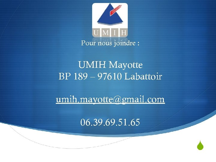 Pour nous joindre : UMIH Mayotte BP 189 – 97610 Labattoir umih. mayotte@gmail. com