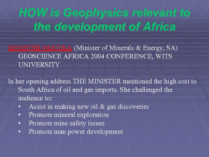 HOW is Geophysics relevant to the development of Africa MINISTER NGCUKA (Minister of Minerals