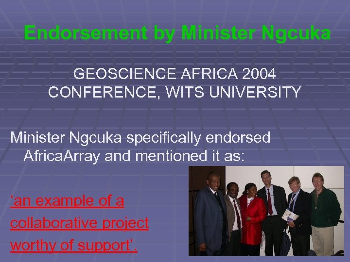 Endorsement by Minister Ngcuka GEOSCIENCE AFRICA 2004 CONFERENCE, WITS UNIVERSITY Minister Ngcuka specifically endorsed