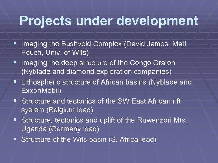 Projects under development § Imaging the Bushveld Complex (David James, Matt § § §
