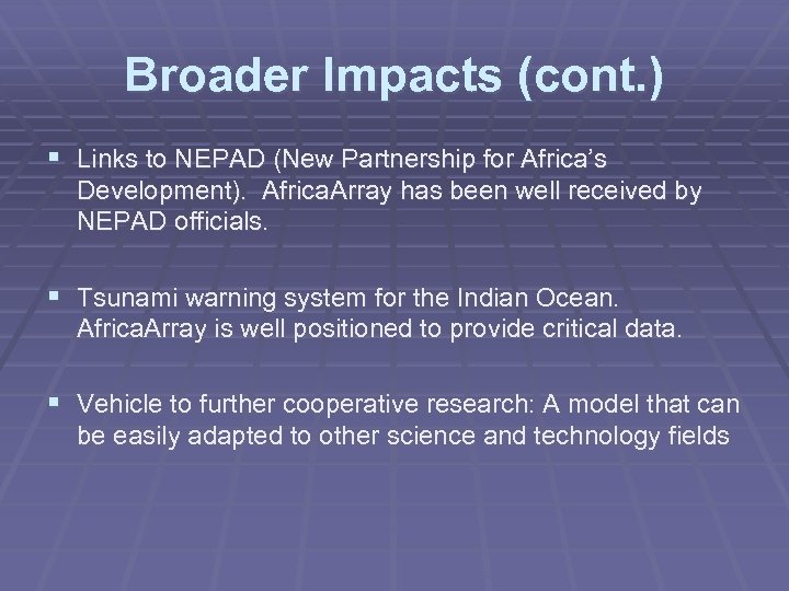 Broader Impacts (cont. ) § Links to NEPAD (New Partnership for Africa's Development). Africa.