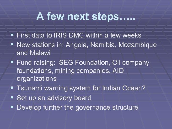 A few next steps…. . § First data to IRIS DMC within a few