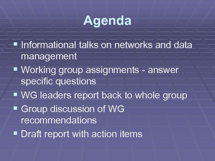 Agenda § Informational talks on networks and data management § Working group assignments -