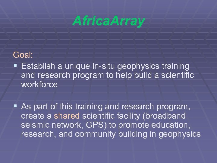 Africa. Array Goal: § Establish a unique in-situ geophysics training and research program to