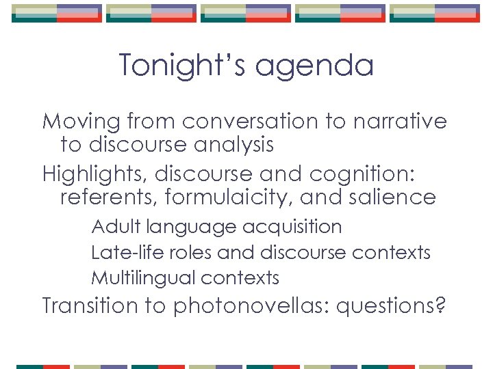Tonight's agenda Moving from conversation to narrative to discourse analysis Highlights, discourse and cognition: