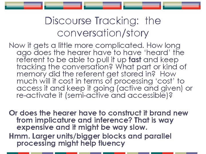 Discourse Tracking: the conversation/story Now it gets a little more complicated. How long ago