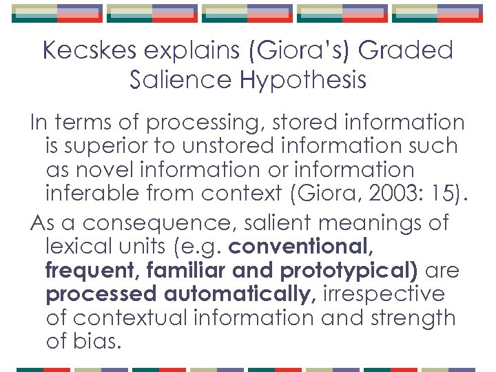 Kecskes explains (Giora's) Graded Salience Hypothesis In terms of processing, stored information is superior