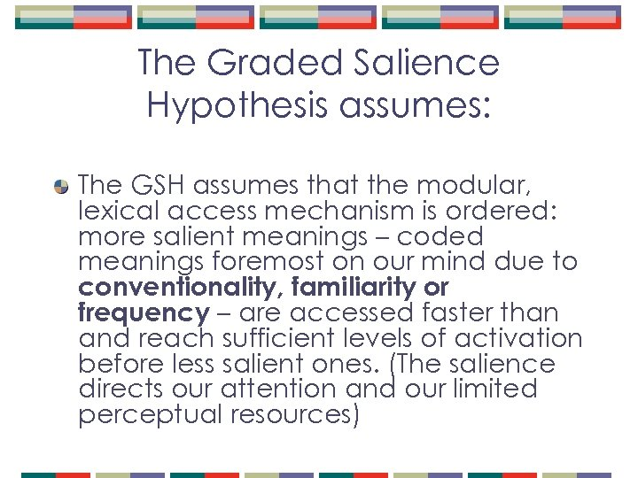 The Graded Salience Hypothesis assumes: The GSH assumes that the modular, lexical access mechanism
