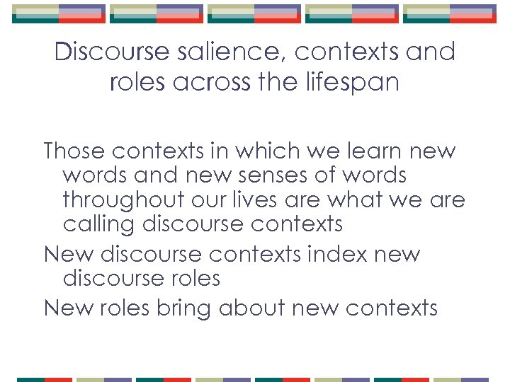 Discourse salience, contexts and roles across the lifespan Those contexts in which we learn