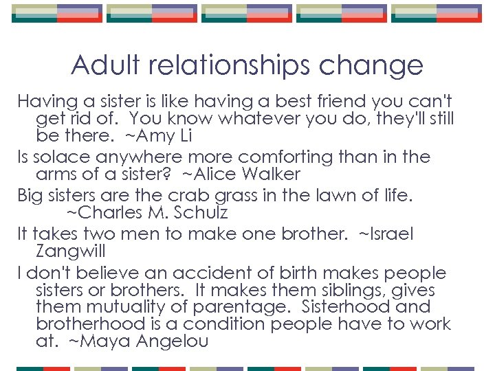 Adult relationships change Having a sister is like having a best friend you can't