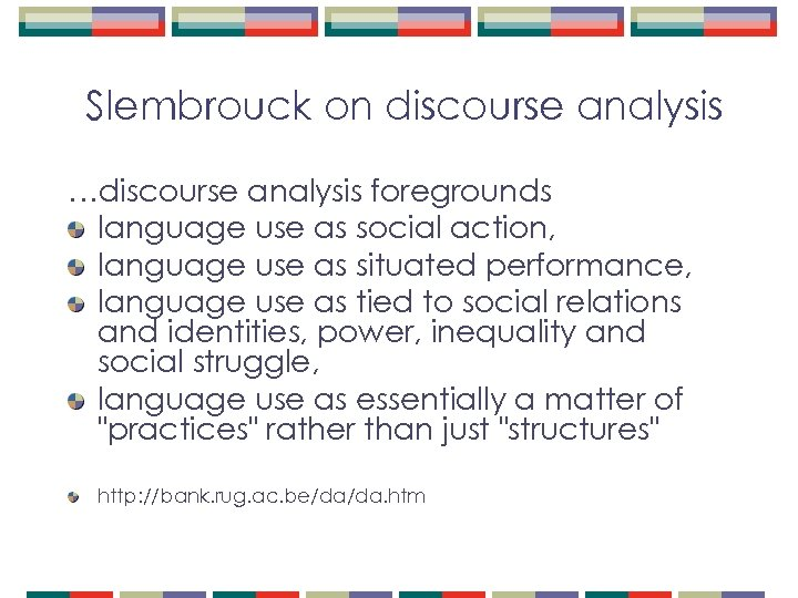 Slembrouck on discourse analysis …discourse analysis foregrounds language use as social action, language use