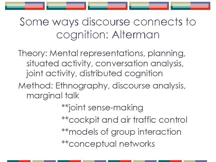 Some ways discourse connects to cognition: Alterman Theory: Mental representations, planning, situated activity, conversation