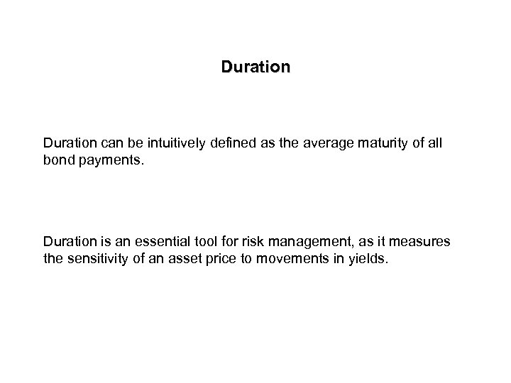 Duration can be intuitively defined as the average maturity of all bond payments. Duration