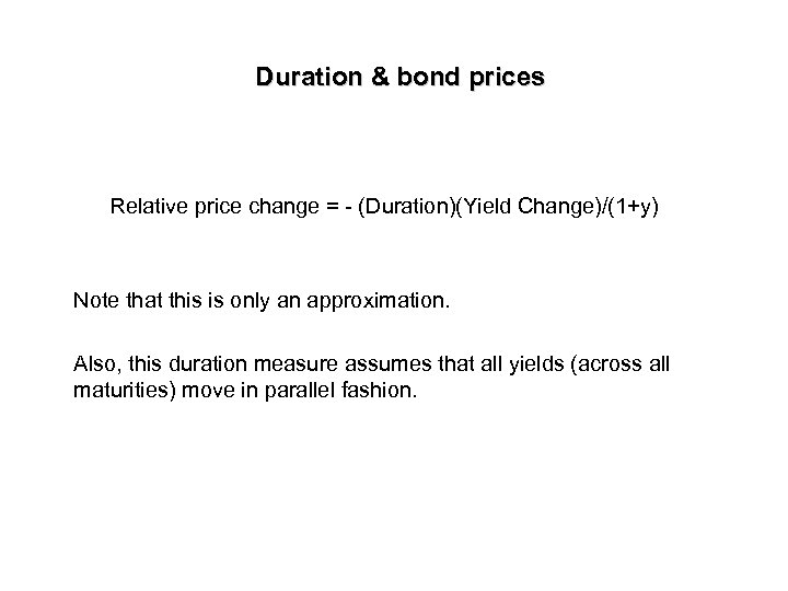 Duration & bond prices Relative price change = - (Duration)(Yield Change)/(1+y) Note that this