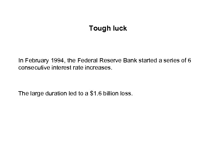 Tough luck In February 1994, the Federal Reserve Bank started a series of 6