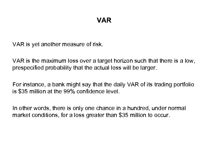 VAR is yet another measure of risk. VAR is the maximum loss over a