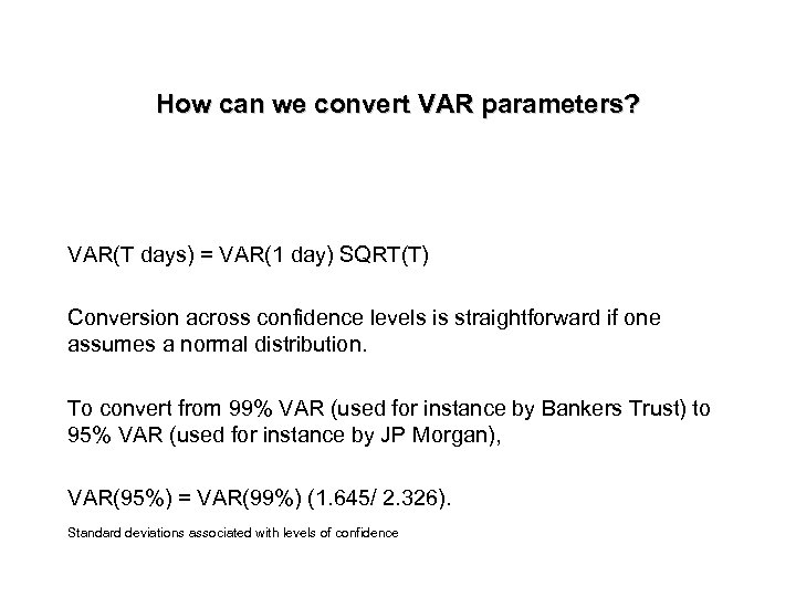 How can we convert VAR parameters? VAR(T days) = VAR(1 day) SQRT(T) Conversion across