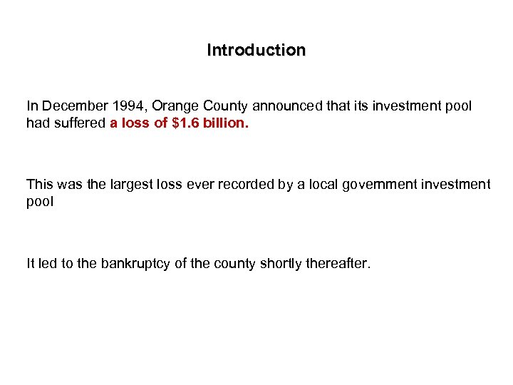 Introduction In December 1994, Orange County announced that its investment pool had suffered a