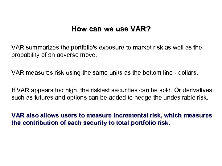 How can we use VAR? VAR summarizes the portfolio's exposure to market risk as