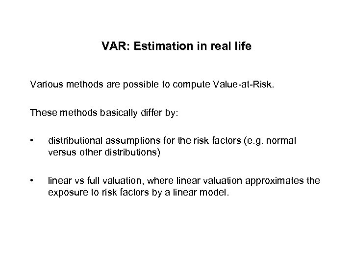 VAR: Estimation in real life Various methods are possible to compute Value-at-Risk. These methods