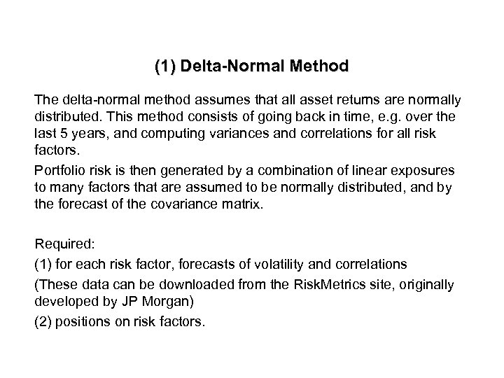 (1) Delta-Normal Method The delta-normal method assumes that all asset returns are normally distributed.