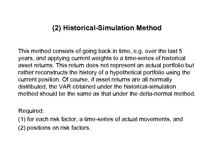 (2) Historical-Simulation Method This method consists of going back in time, e. g. over