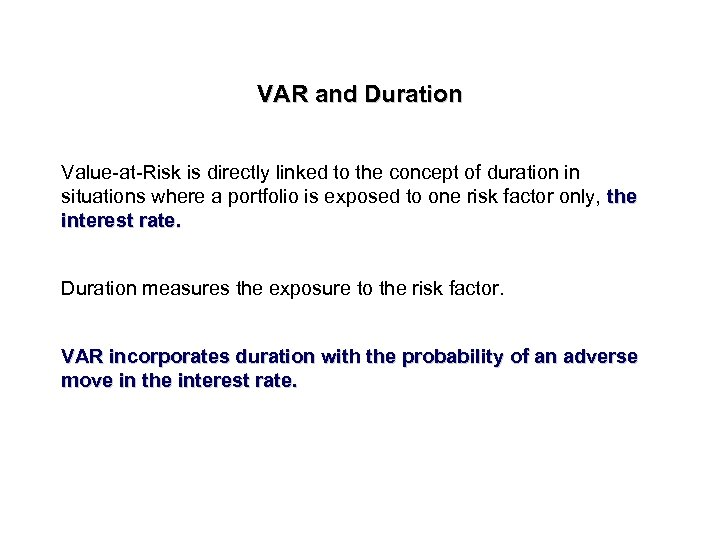 VAR and Duration Value-at-Risk is directly linked to the concept of duration in situations