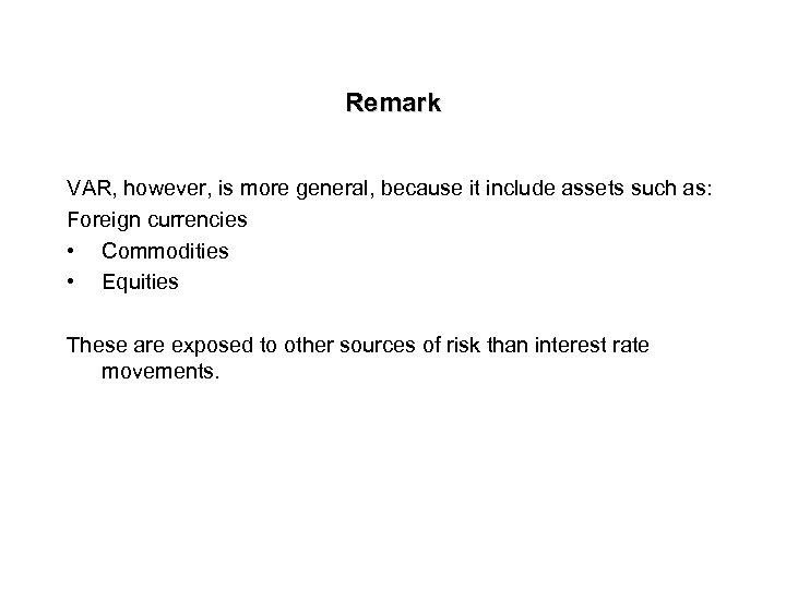 Remark VAR, however, is more general, because it include assets such as: Foreign currencies