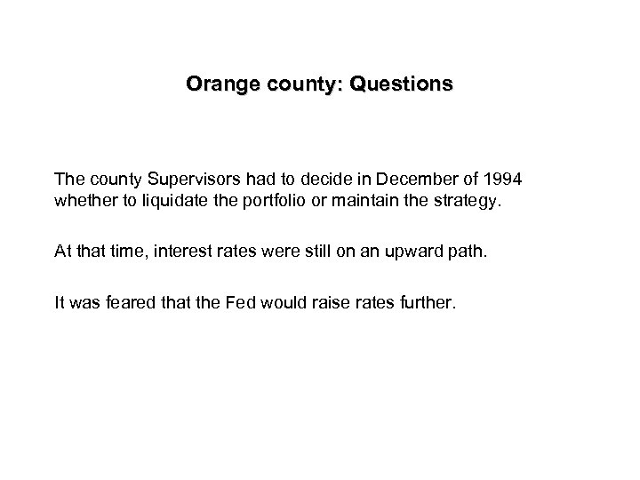 Orange county: Questions The county Supervisors had to decide in December of 1994 whether