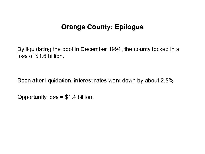 Orange County: Epilogue By liquidating the pool in December 1994, the county locked in