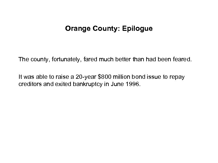 Orange County: Epilogue The county, fortunately, fared much better than had been feared. It