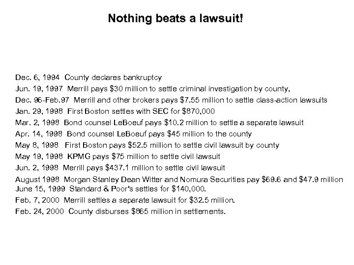 Nothing beats a lawsuit! Dec. 6, 1994 County declares bankruptcy Jun. 19, 1997 Merrill