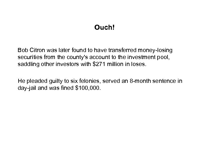 Ouch! Bob Citron was later found to have transferred money-losing securities from the county's