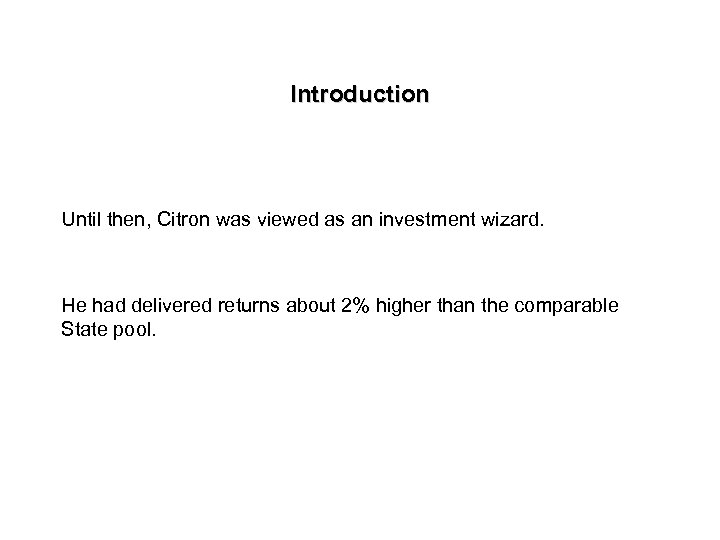 Introduction Until then, Citron was viewed as an investment wizard. He had delivered returns