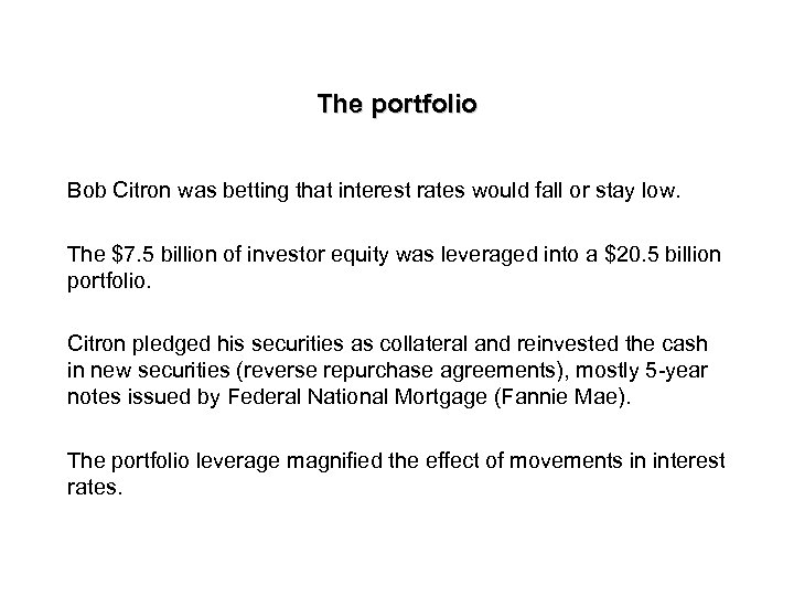 The portfolio Bob Citron was betting that interest rates would fall or stay low.