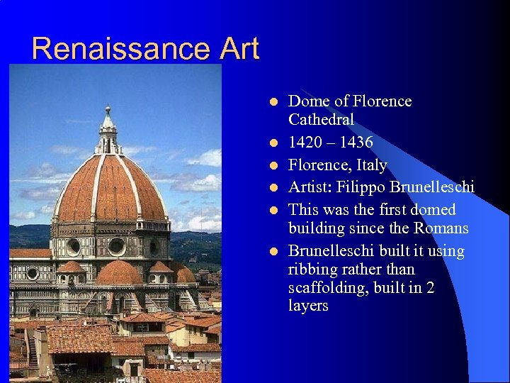 Renaissance Art l l l Dome of Florence Cathedral 1420 – 1436 Florence, Italy