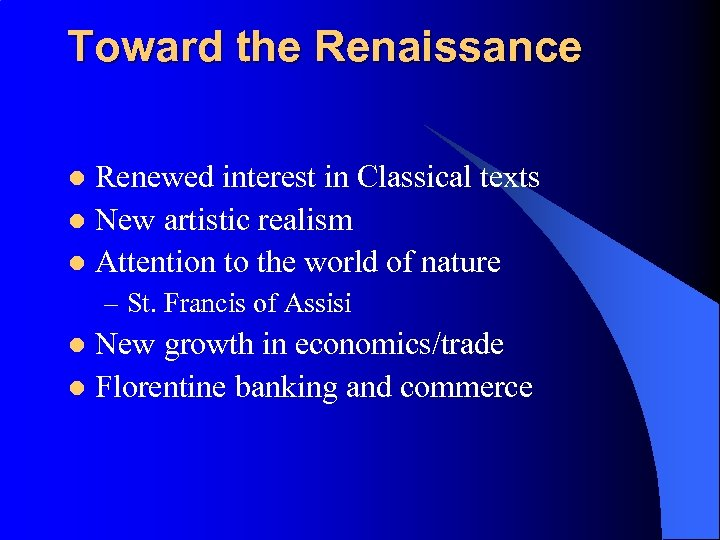 Toward the Renaissance Renewed interest in Classical texts l New artistic realism l Attention