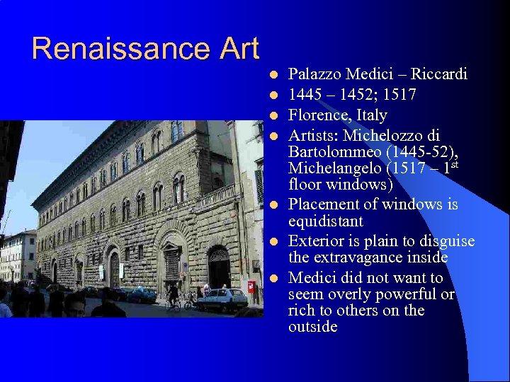 Renaissance Art l l l l Palazzo Medici – Riccardi 1445 – 1452; 1517