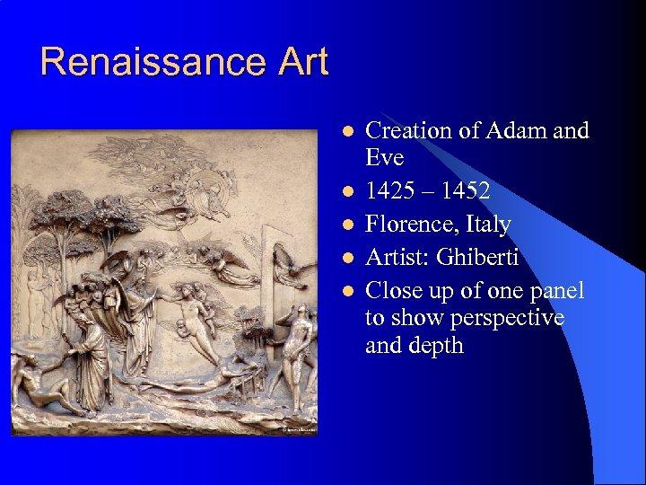 Renaissance Art l l l Creation of Adam and Eve 1425 – 1452 Florence,