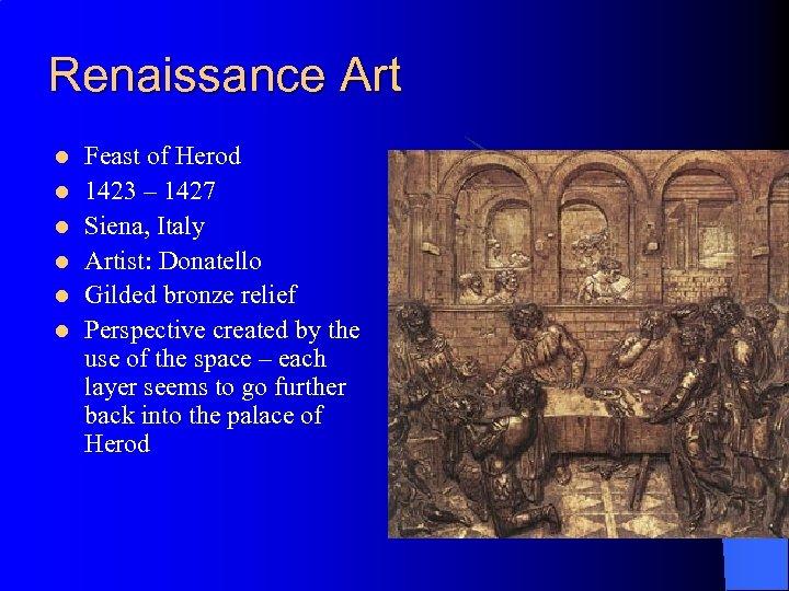 Renaissance Art l l l Feast of Herod 1423 – 1427 Siena, Italy Artist: