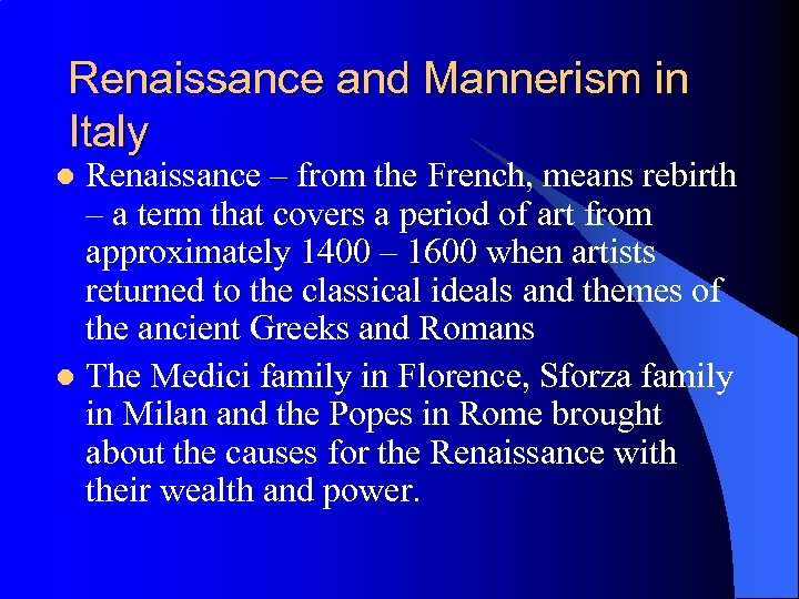 Renaissance and Mannerism in Italy Renaissance – from the French, means rebirth – a