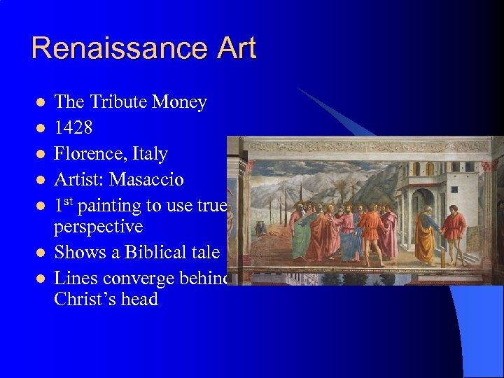 Renaissance Art l l l l The Tribute Money 1428 Florence, Italy Artist: Masaccio