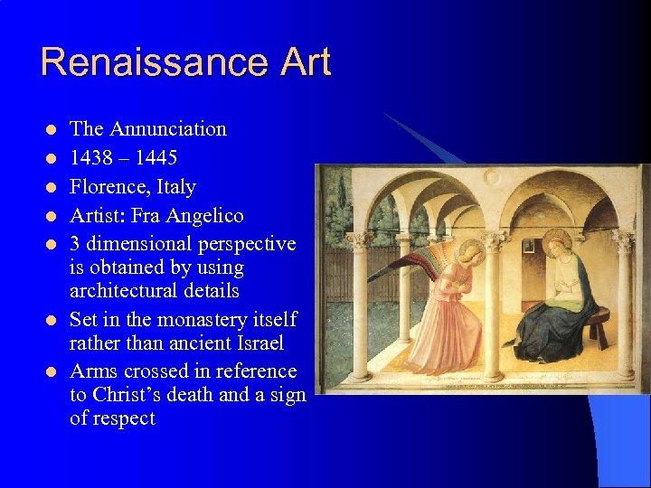 Renaissance Art l l l l The Annunciation 1438 – 1445 Florence, Italy Artist: