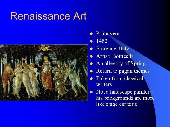 Renaissance Art l l l l Primavera 1482 Florence, Italy Artist: Botticelli An allegory