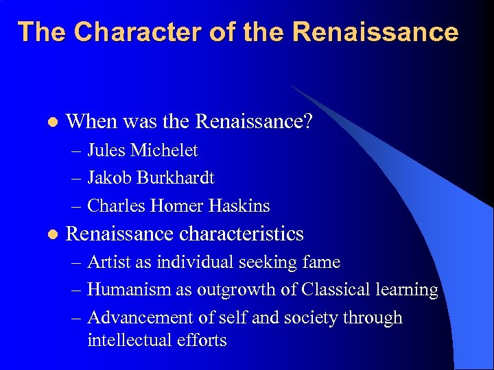 The Character of the Renaissance l When was the Renaissance? – Jules Michelet –