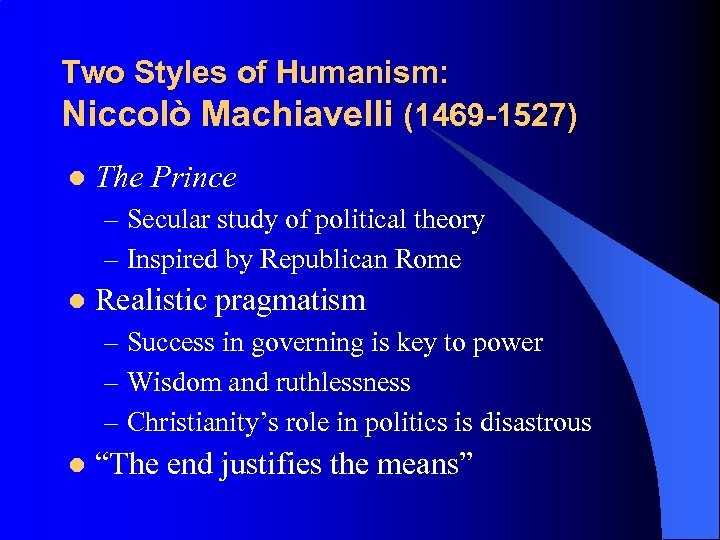 Two Styles of Humanism: Niccolò Machiavelli (1469 -1527) l The Prince – Secular study