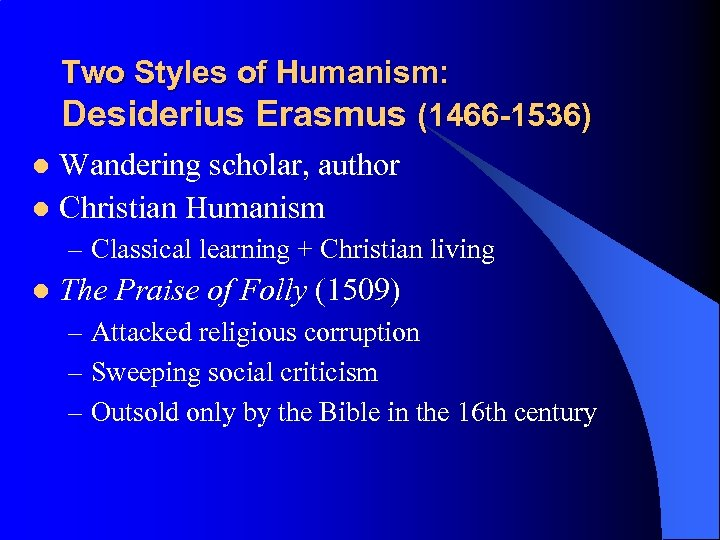 Two Styles of Humanism: Desiderius Erasmus (1466 -1536) Wandering scholar, author l Christian Humanism