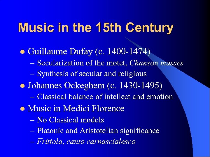 Music in the 15 th Century l Guillaume Dufay (c. 1400 -1474) – Secularization